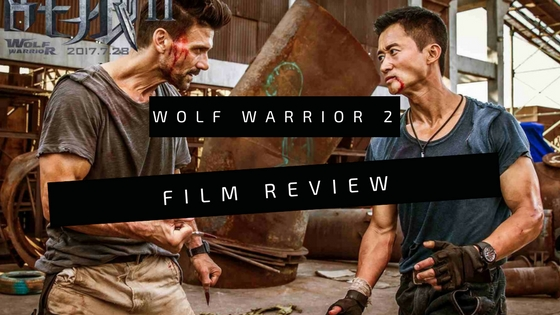 """Wolf Warrior II -Film Review: """"China's Great Restoration"""""""